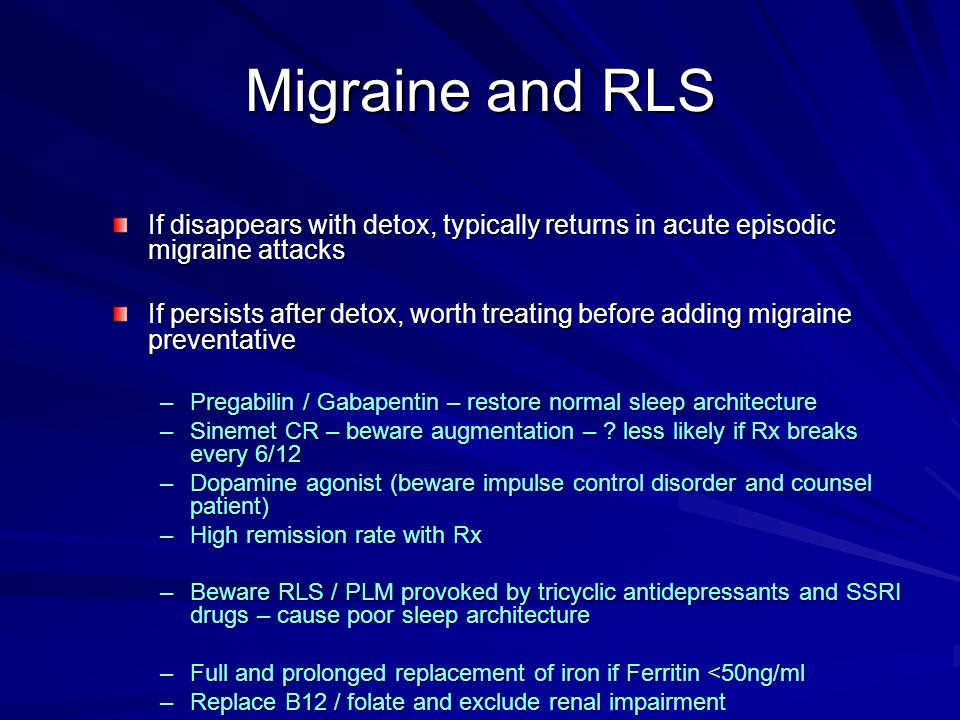 Migraine and RLS If disappears with detox, typically returns in acute episodic migraine attacks.