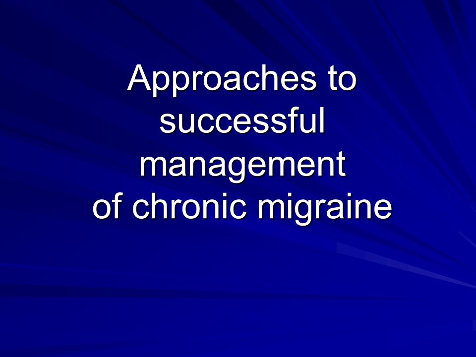 Approaches to successful management of chronic migraine