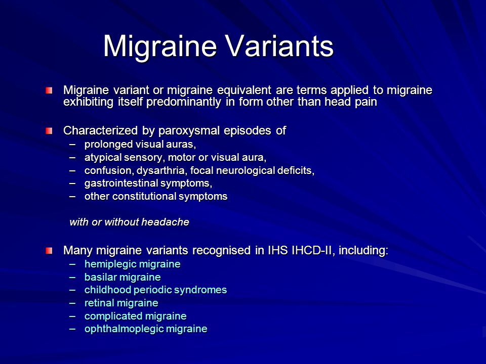 Migraine Variants Migraine variant or migraine equivalent are terms applied to migraine exhibiting itself predominantly in form other than head pain.