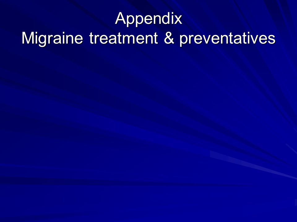 Appendix Migraine treatment & preventatives