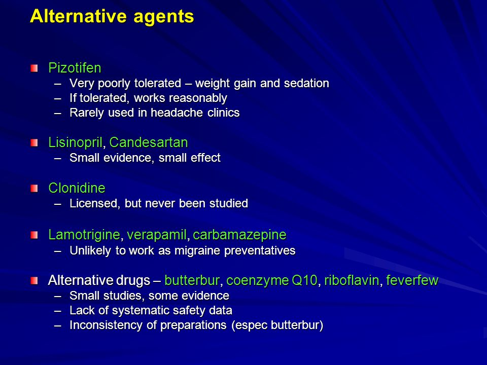 Alternative agents Pizotifen Lisinopril, Candesartan Clonidine