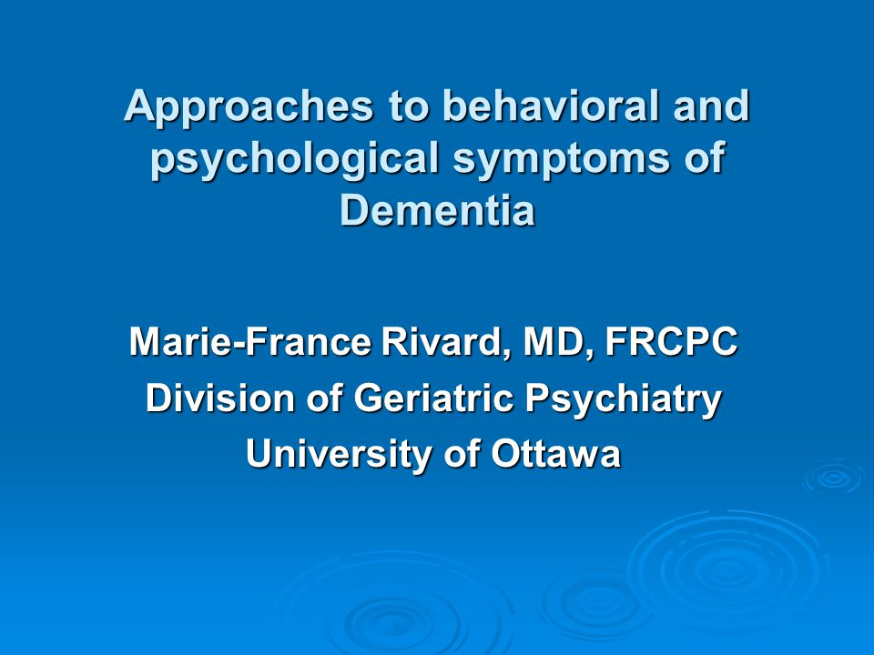 Approaches to behavioral and psychological symptoms of Dementia
