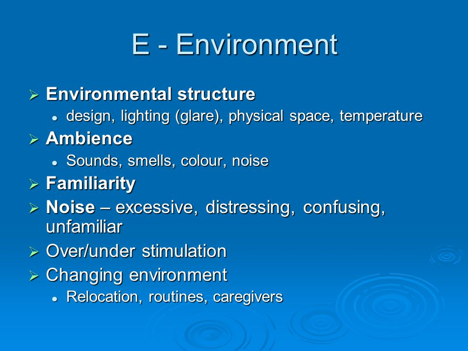 E - Environment Environmental structure Ambience Familiarity
