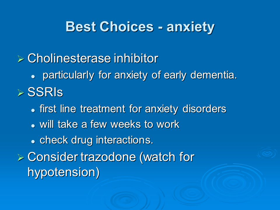 Best Choices - anxiety Cholinesterase inhibitor SSRIs