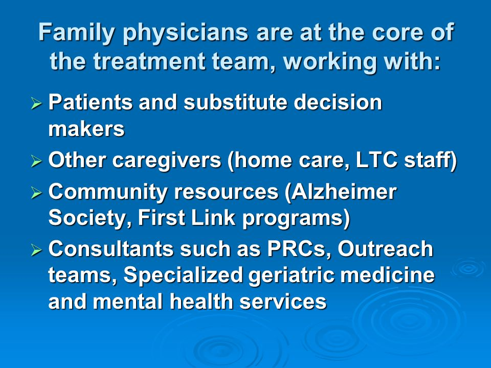 Family physicians are at the core of the treatment team, working with: