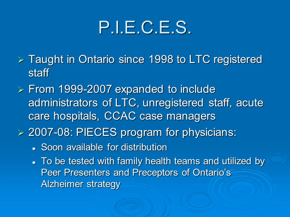 P.I.E.C.E.S. Taught in Ontario since 1998 to LTC registered staff