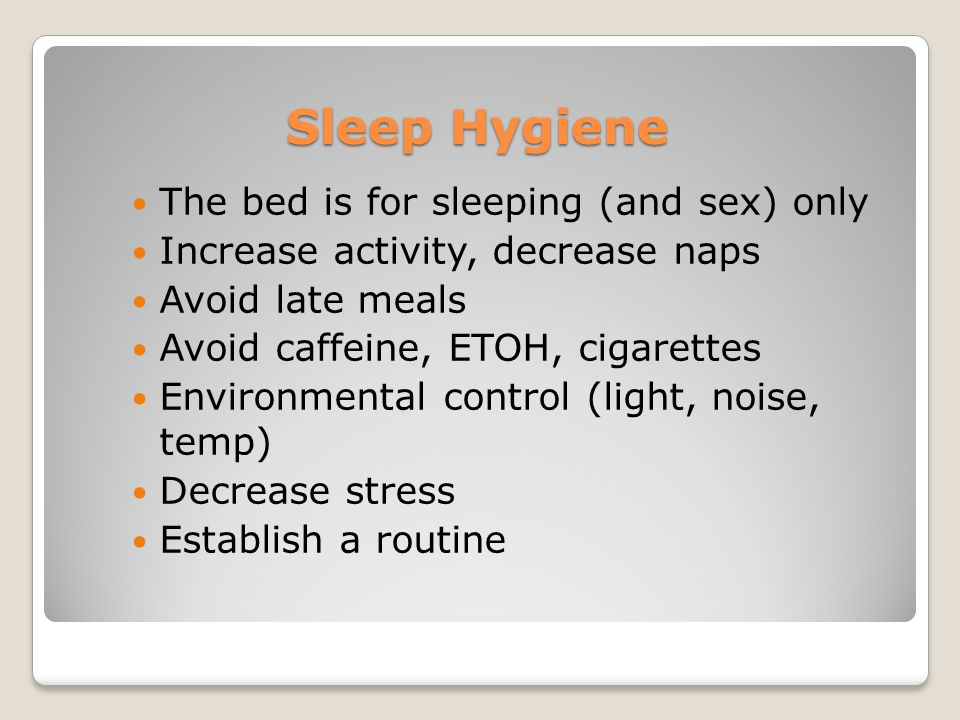 Sleep Hygiene The bed is for sleeping (and sex) only