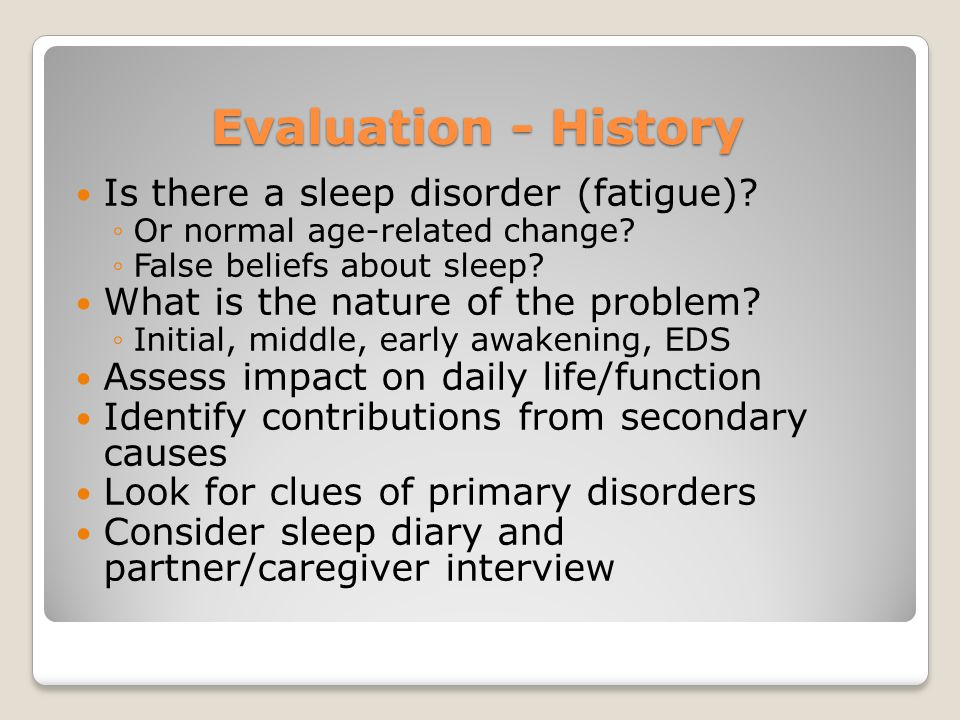 Evaluation - History Is there a sleep disorder (fatigue)