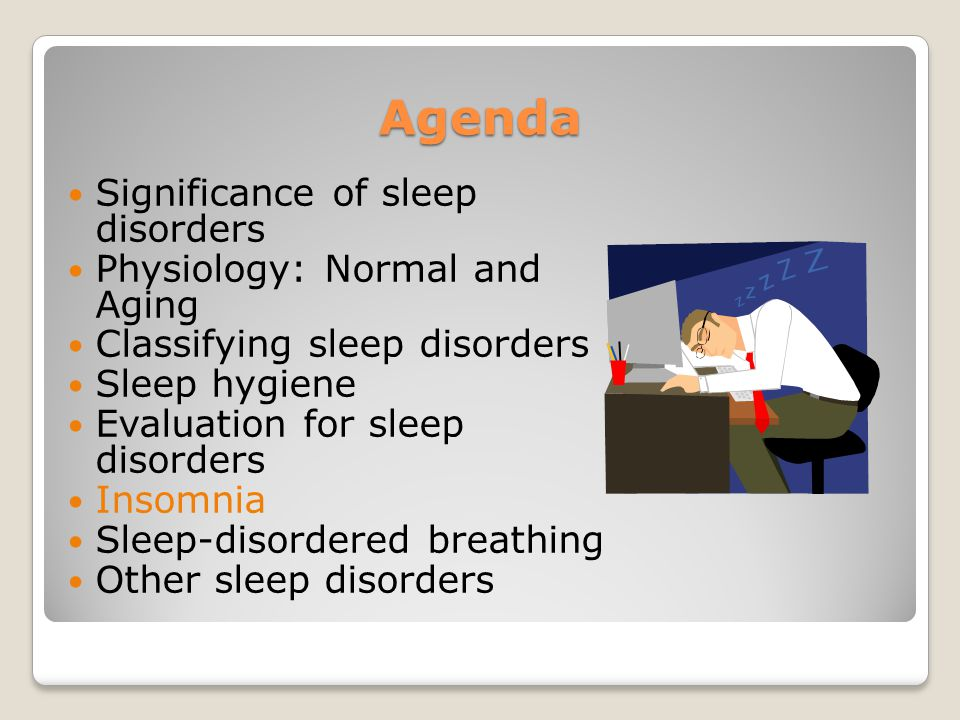 Agenda Significance of sleep disorders Physiology: Normal and Aging