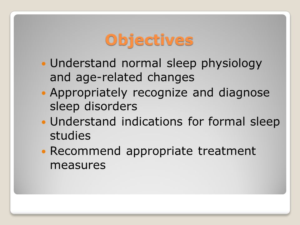 Objectives Understand normal sleep physiology and age-related changes