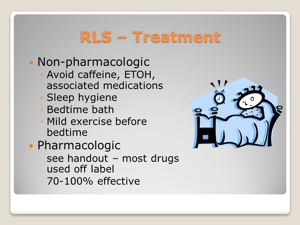 RLS – Treatment Non-pharmacologic Pharmacologic