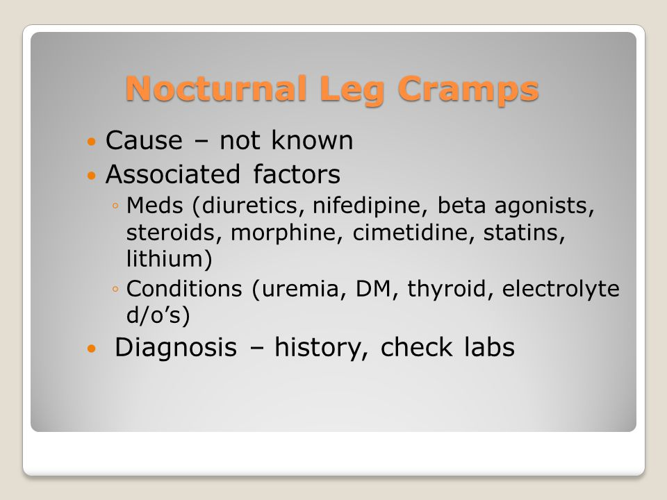 Nocturnal Leg Cramps Cause – not known Associated factors