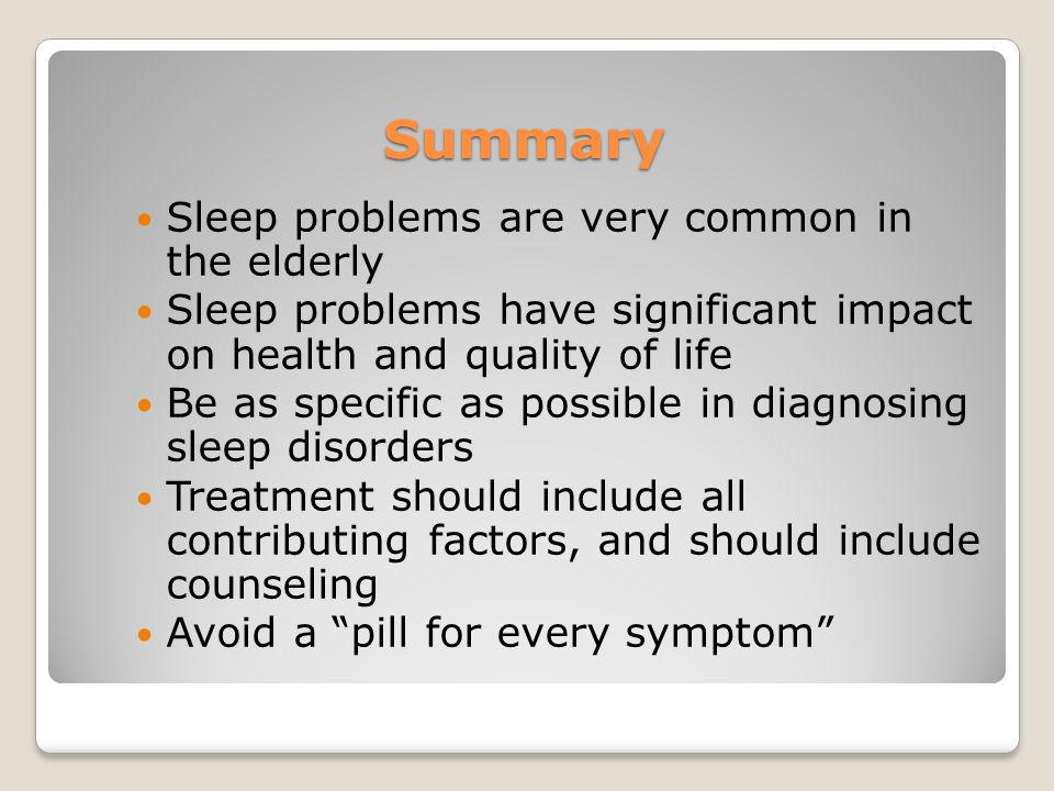 Summary Sleep problems are very common in the elderly
