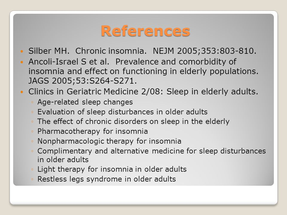 References Silber MH. Chronic insomnia. NEJM 2005;353:803-810.