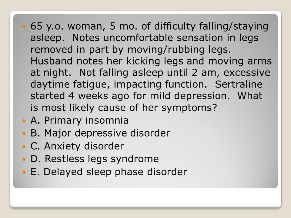 65 y. o. woman, 5 mo. of difficulty falling/staying asleep