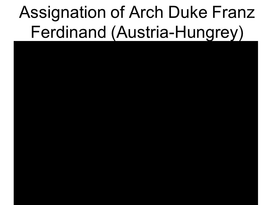 Assignation of Arch Duke Franz Ferdinand (Austria-Hungrey)