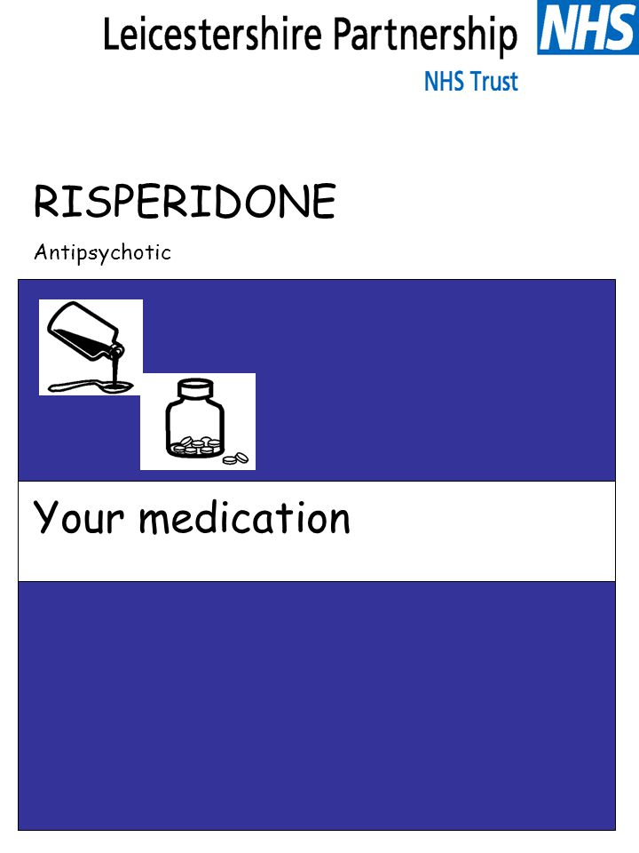 RISPERIDONE Antipsychotic Your medication