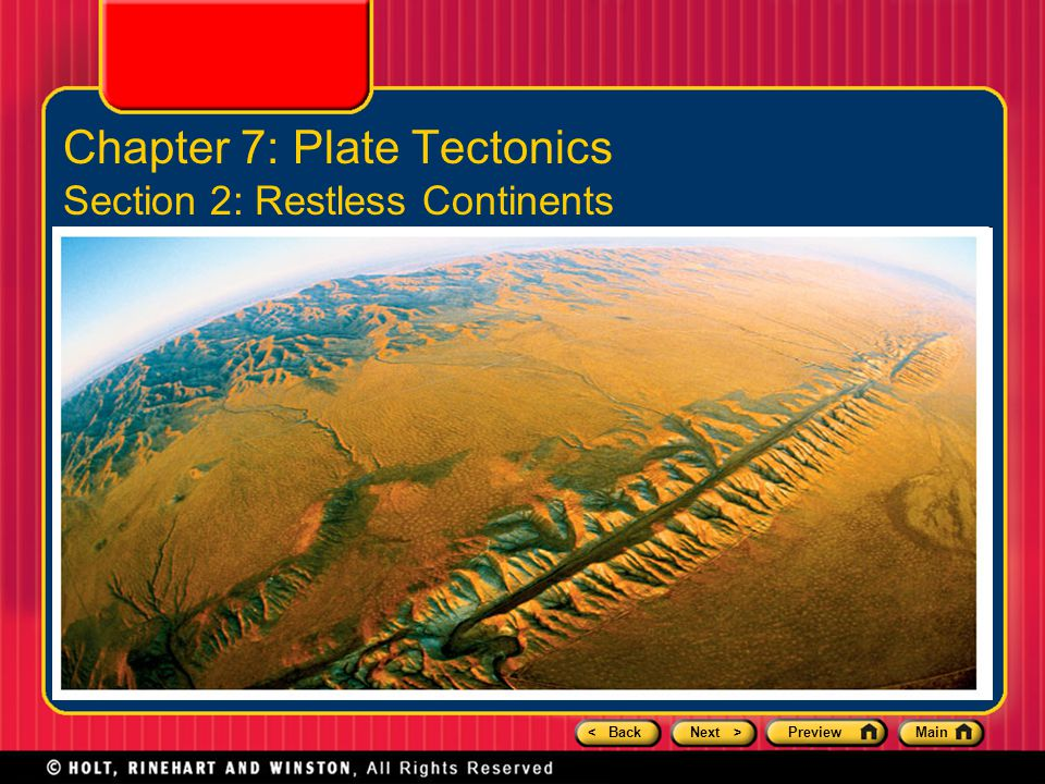 Chapter 7: Plate Tectonics Section 2: Restless Continents
