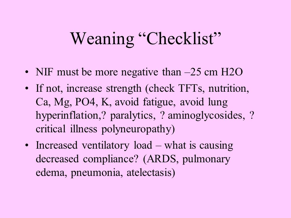 Weaning Checklist NIF must be more negative than –25 cm H2O