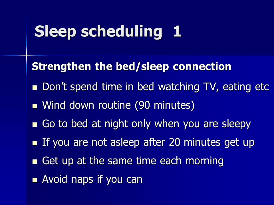 Sleep scheduling 1 Strengthen the bed/sleep connection