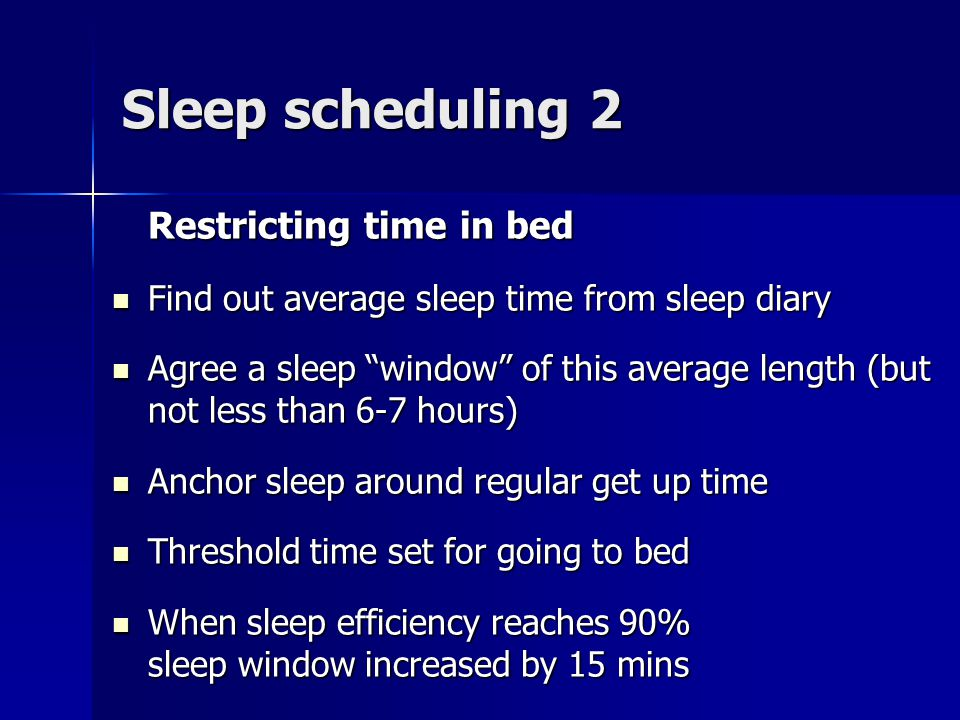 Sleep scheduling 2 Restricting time in bed