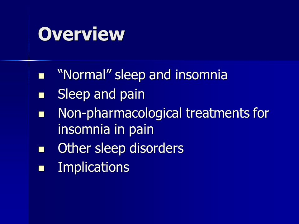 Overview Normal sleep and insomnia Sleep and pain