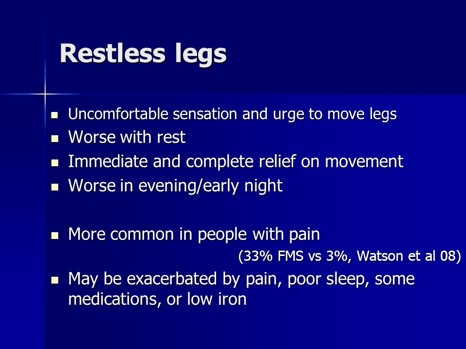 Restless legs Worse with rest