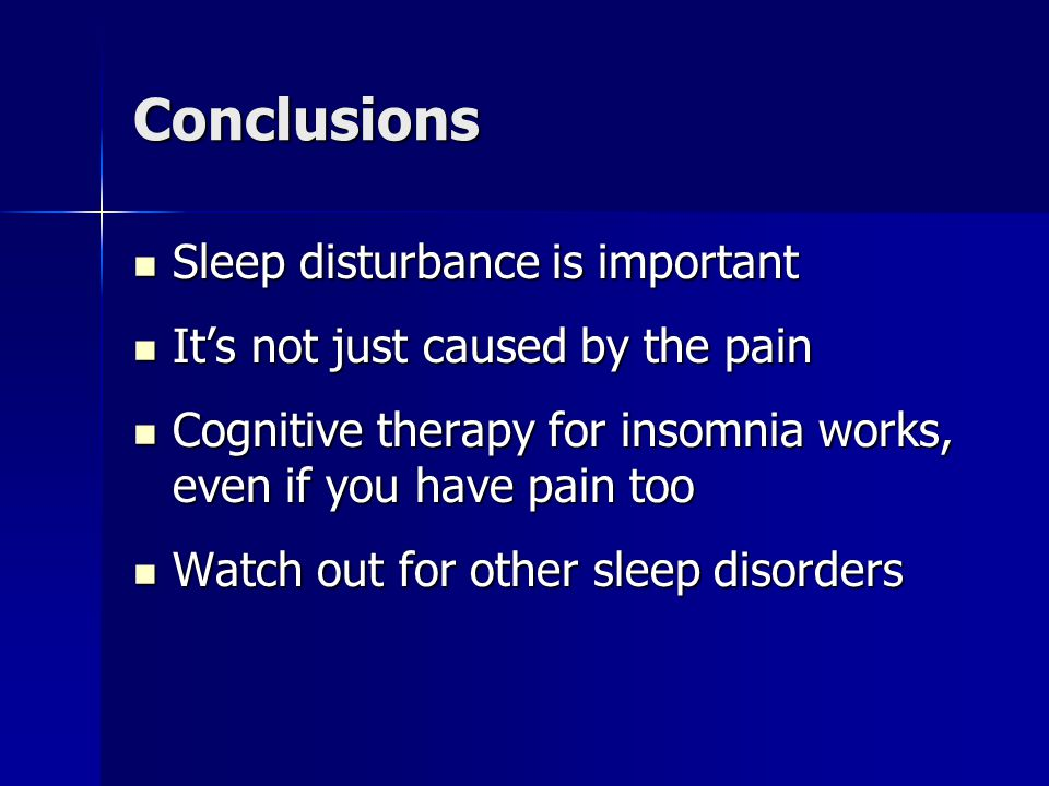 Conclusions Sleep disturbance is important