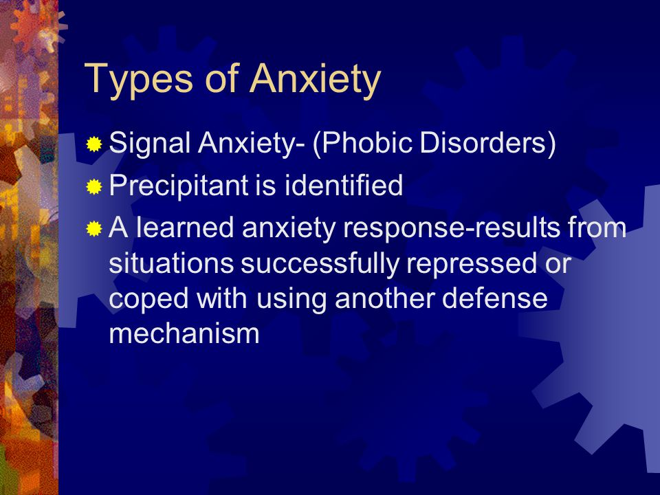 Types of Anxiety Signal Anxiety- (Phobic Disorders)