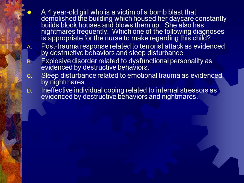 A 4 year-old girl who is a victim of a bomb blast that demolished the building which housed her daycare constantly builds block houses and blows them up. She also has nightmares frequently. Which one of the following diagnoses is appropriate for the nurse to make regarding this child