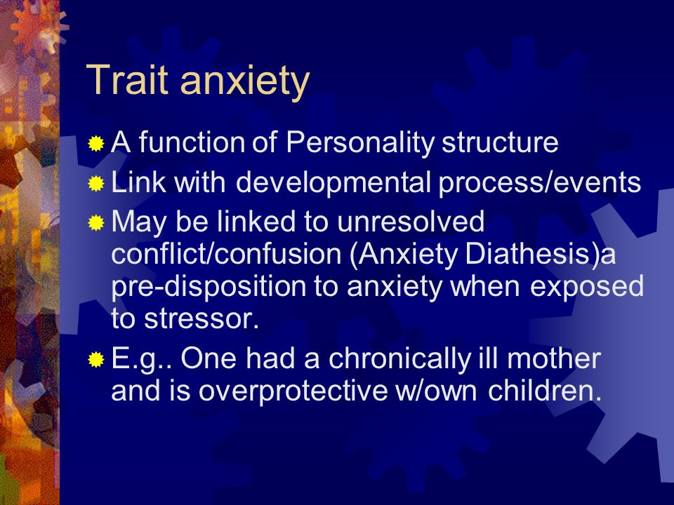 Trait anxiety A function of Personality structure