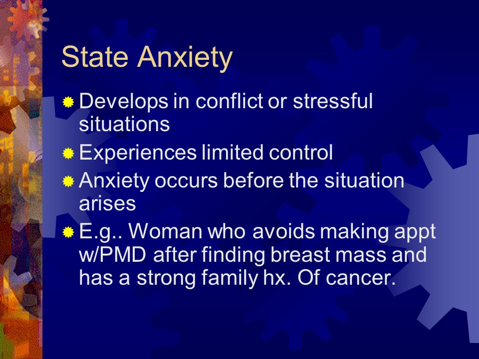 State Anxiety Develops in conflict or stressful situations