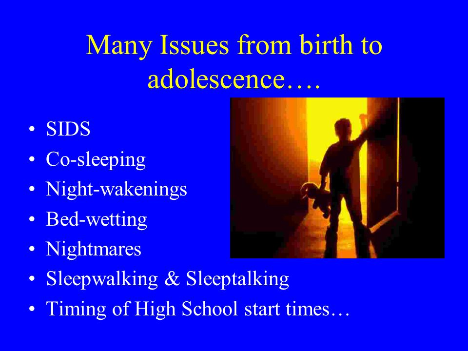 Many Issues from birth to adolescence….