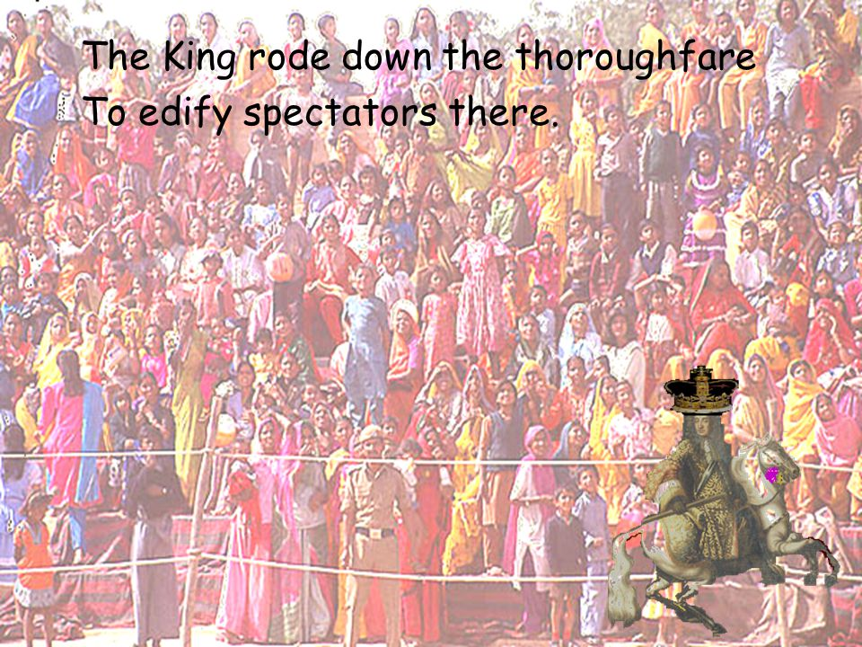 The King rode down the thoroughfare