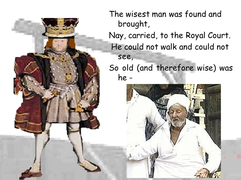 The wisest man was found and brought,