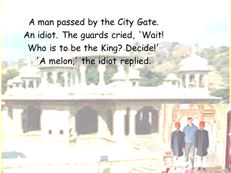 A man passed by the City Gate. An idiot. The guards cried, Wait!
