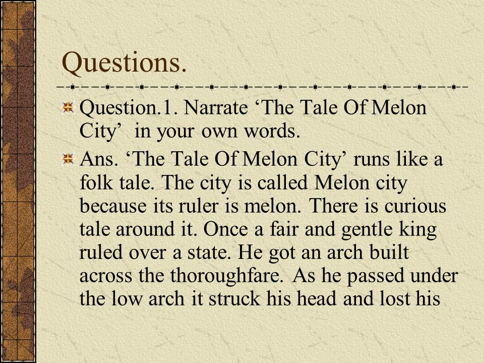 Questions. Question.1. Narrate 'The Tale Of Melon City' in your own words.