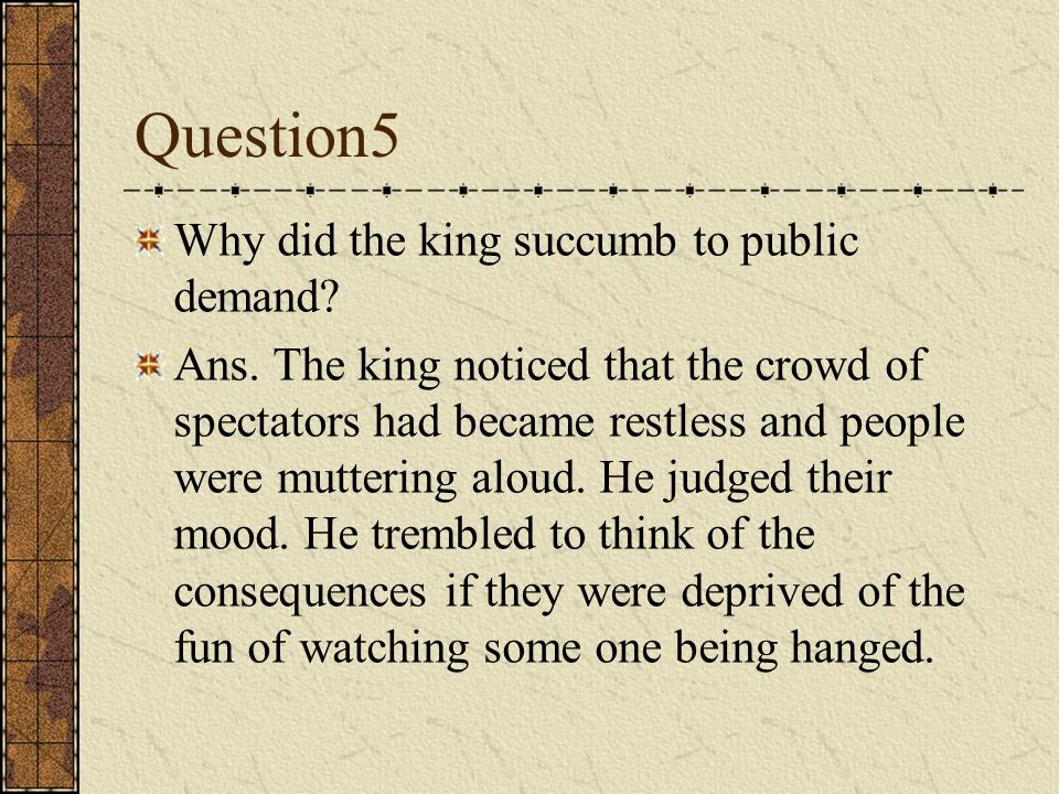 Question5 Why did the king succumb to public demand