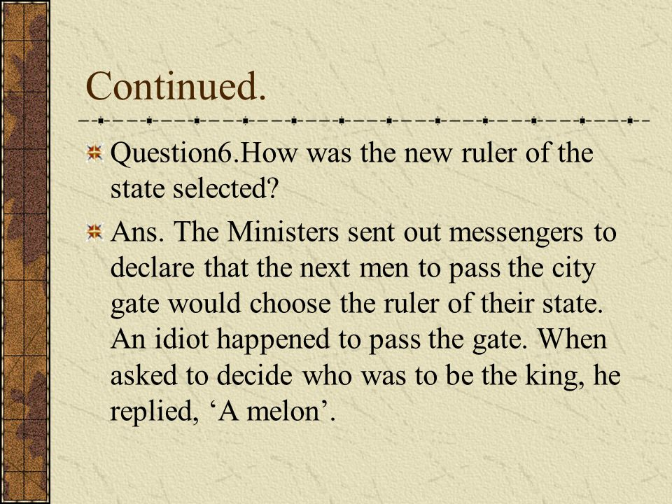 Continued. Question6.How was the new ruler of the state selected