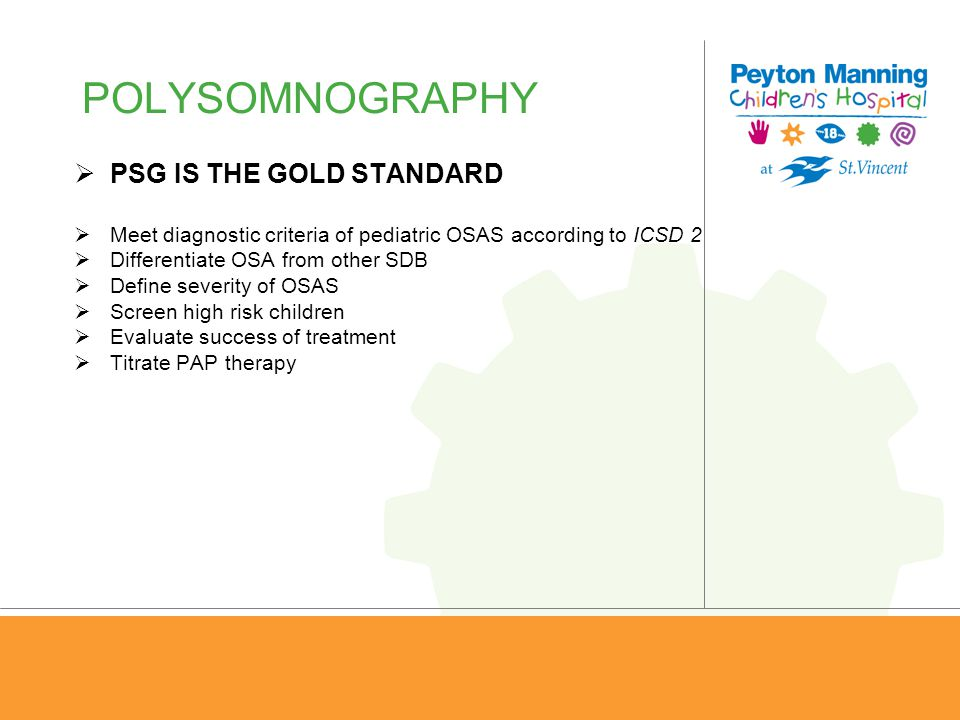 POLYSOMNOGRAPHY PSG IS THE GOLD STANDARD