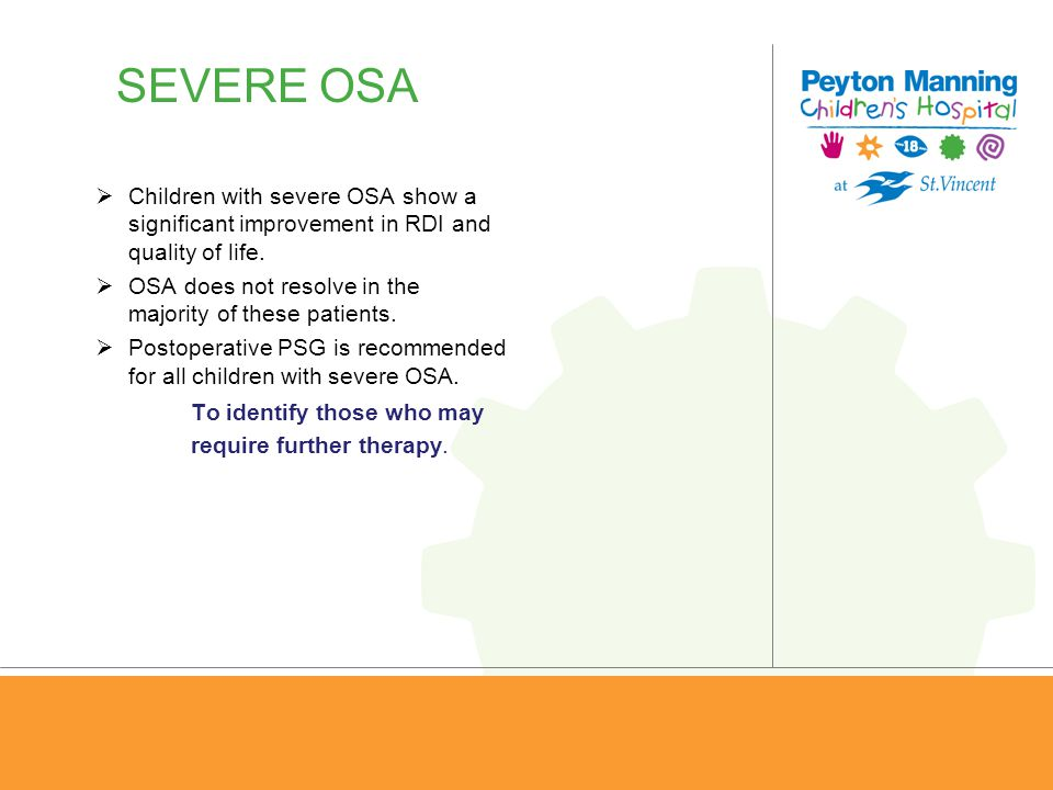 SEVERE OSA Children with severe OSA show a significant improvement in RDI and quality of life.