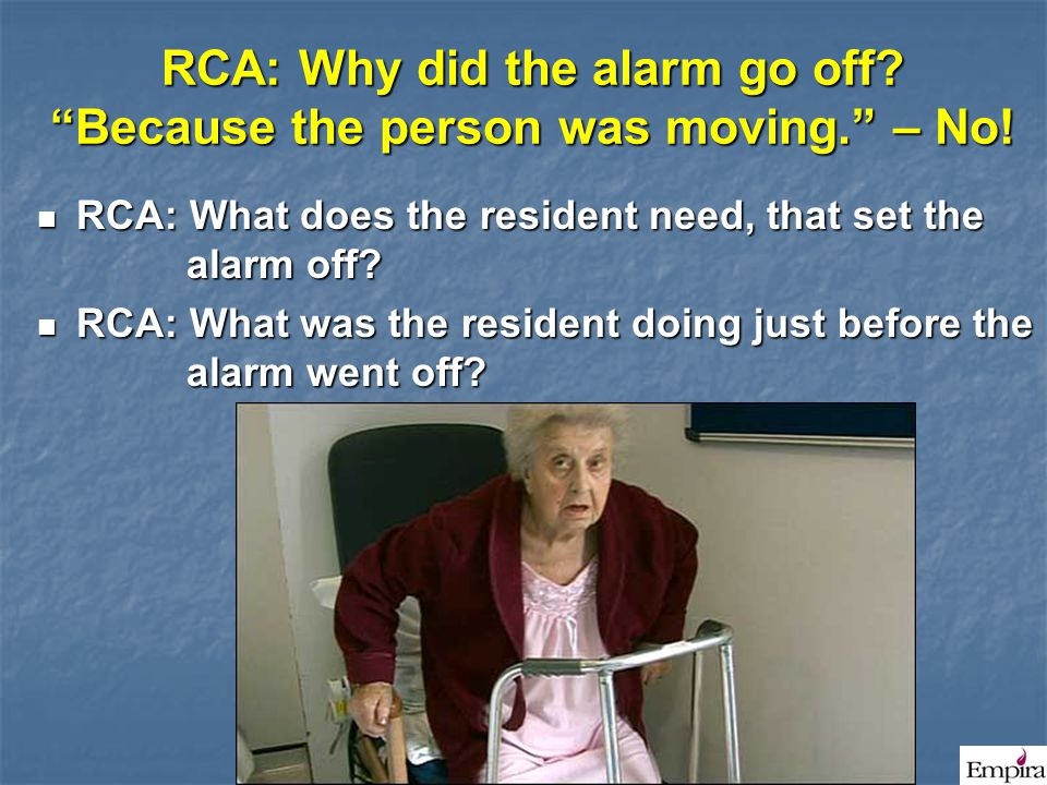RCA: Why did the alarm go off Because the person was moving. – No!