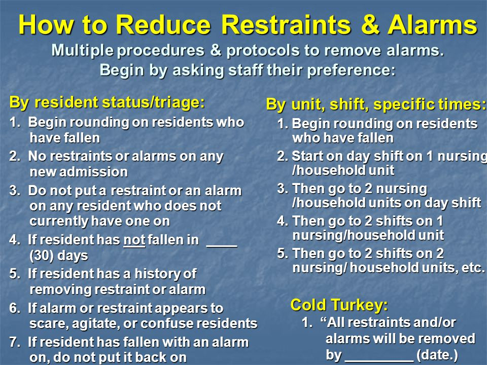 How to Reduce Restraints & Alarms Multiple procedures & protocols to remove alarms. Begin by asking staff their preference: