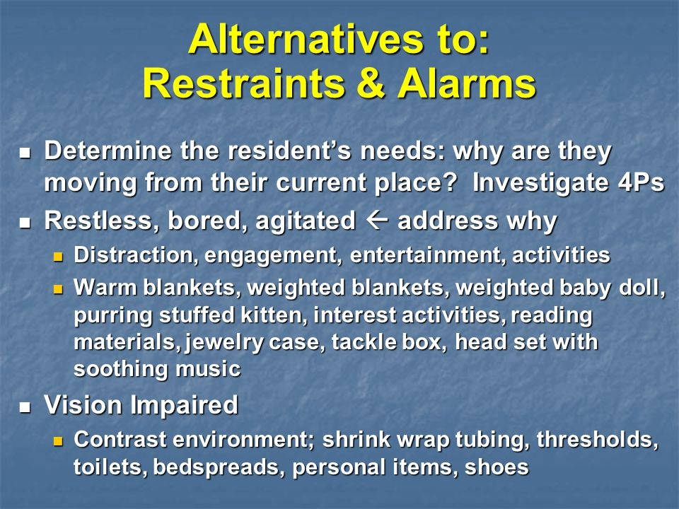 Alternatives to: Restraints & Alarms