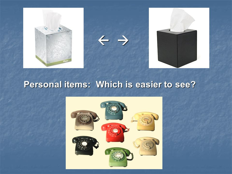   Personal items: Which is easier to see