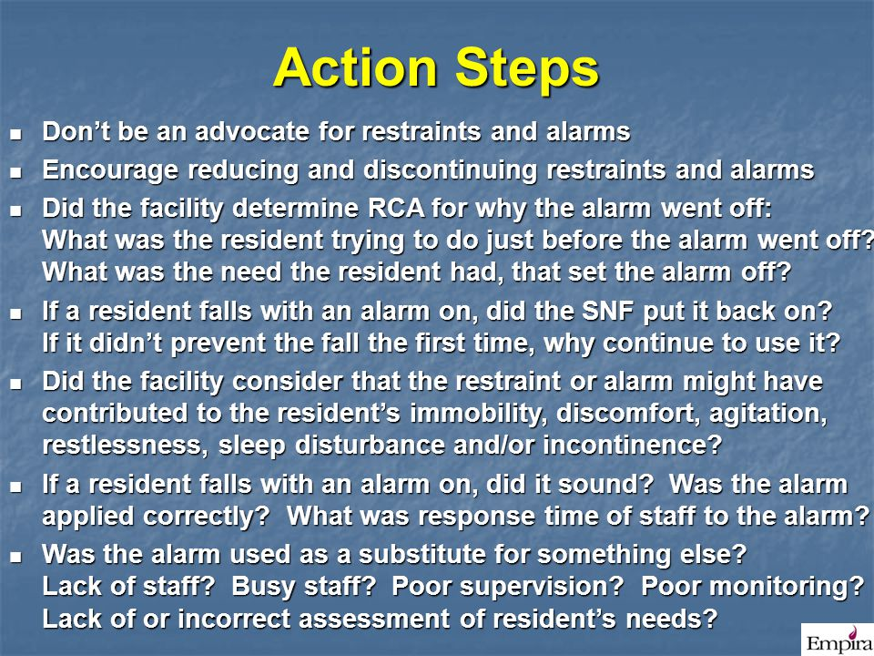 Action Steps Don't be an advocate for restraints and alarms