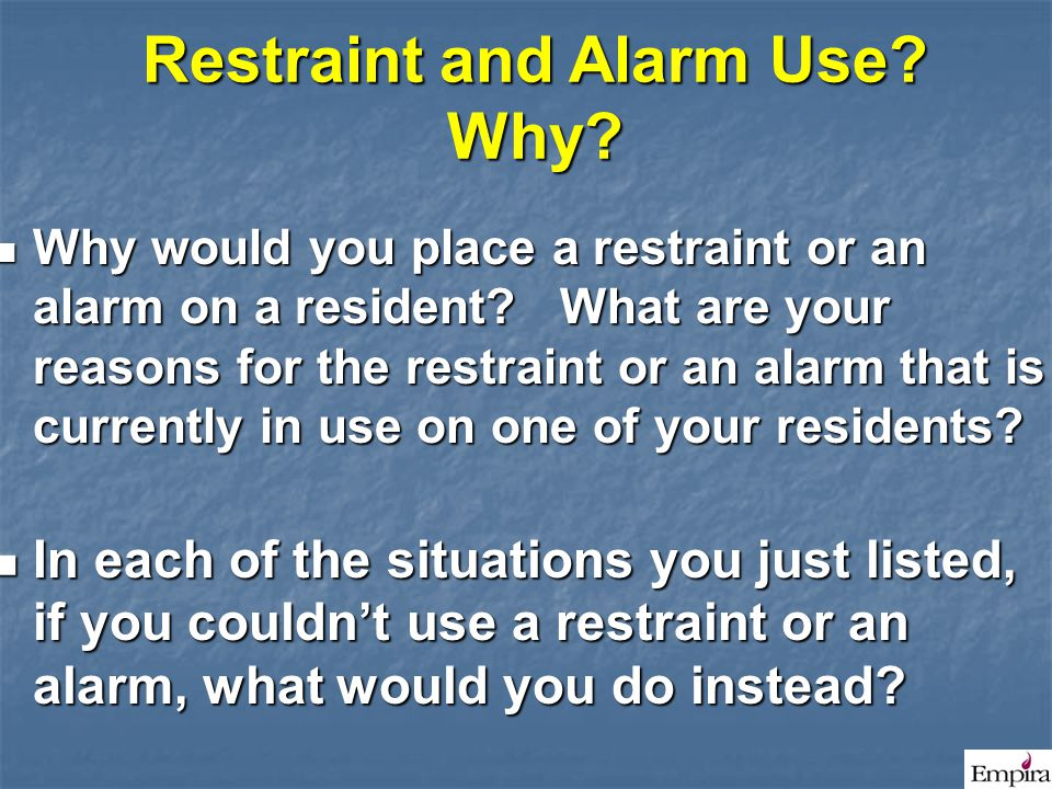 Restraint and Alarm Use Why