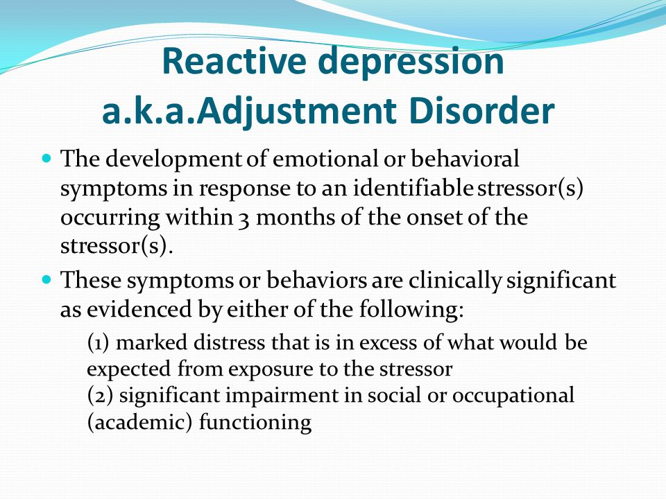 Reactive depression a.k.a.Adjustment Disorder