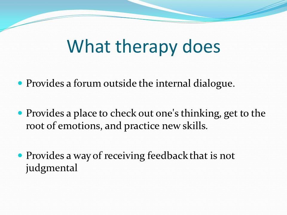 What therapy does Provides a forum outside the internal dialogue.