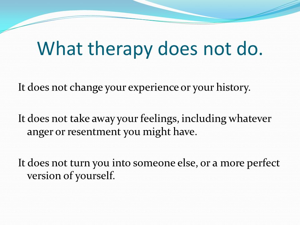 What therapy does not do.